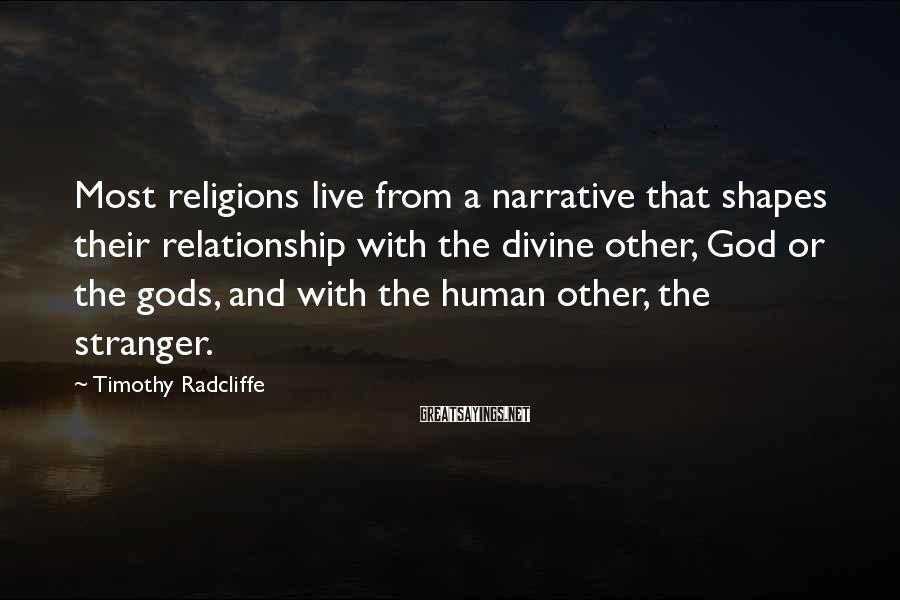 Timothy Radcliffe Sayings: Most religions live from a narrative that shapes their relationship with the divine other, God