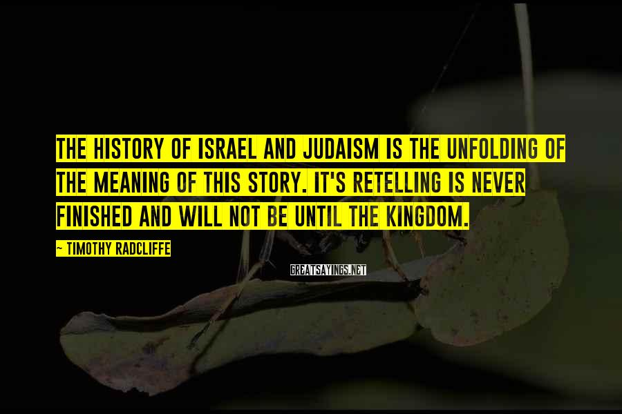 Timothy Radcliffe Sayings: The history of Israel and Judaism is the unfolding of the meaning of this story.