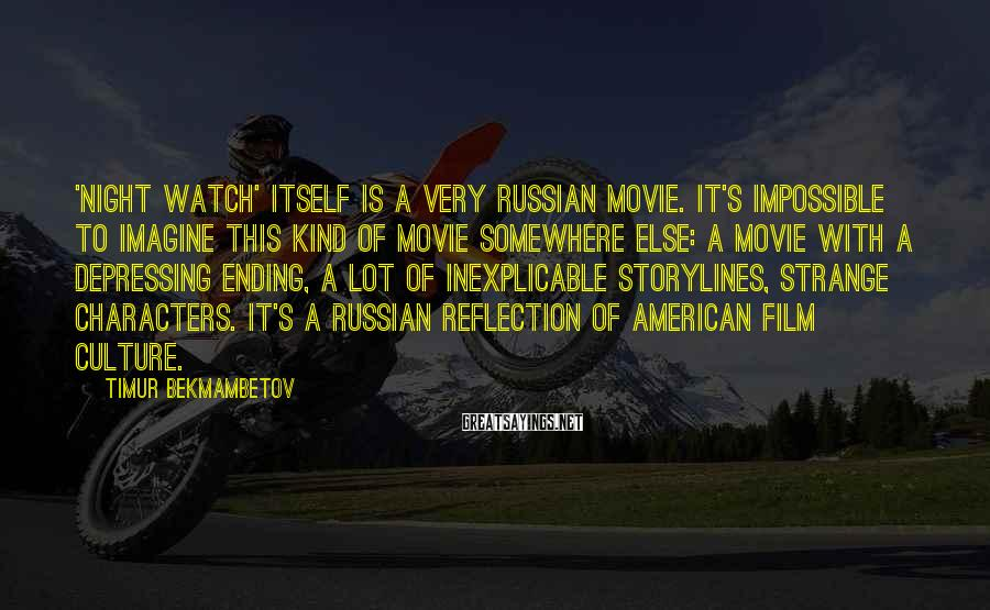 Timur Bekmambetov Sayings: 'Night Watch' itself is a very Russian movie. It's impossible to imagine this kind of