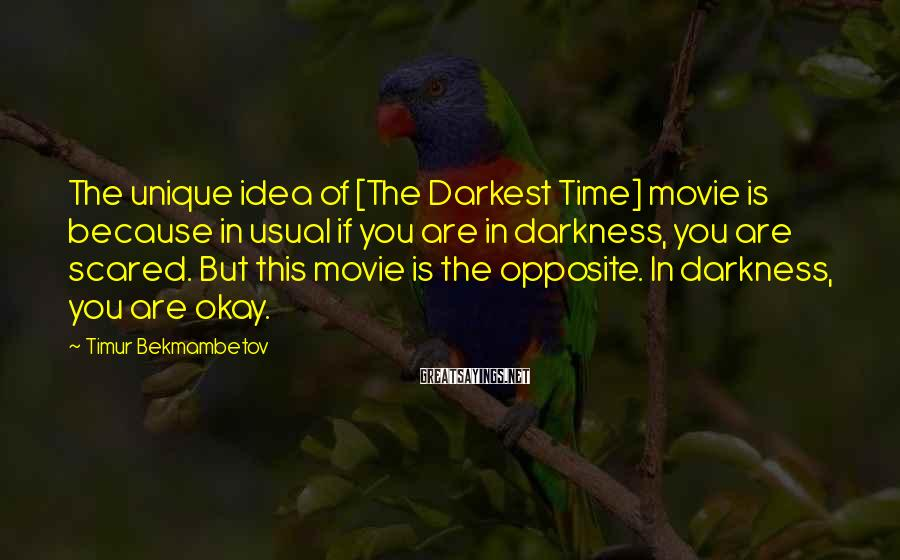 Timur Bekmambetov Sayings: The unique idea of [The Darkest Time] movie is because in usual if you are