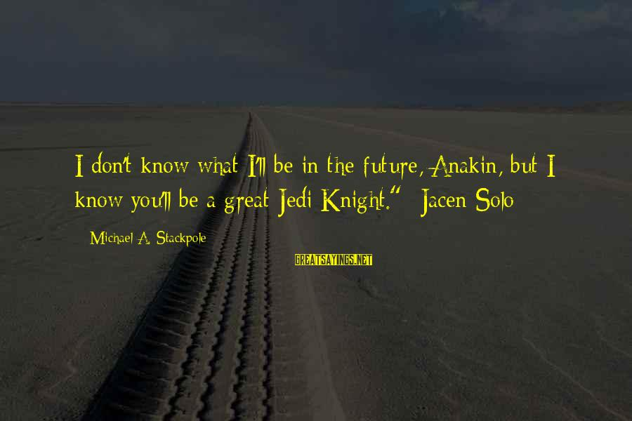 Tin Man Miniseries Sayings By Michael A. Stackpole: I don't know what I'll be in the future, Anakin, but I know you'll be