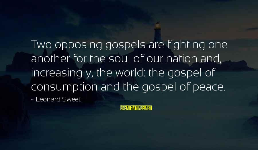Tina Belcher Sayings By Leonard Sweet: Two opposing gospels are fighting one another for the soul of our nation and, increasingly,