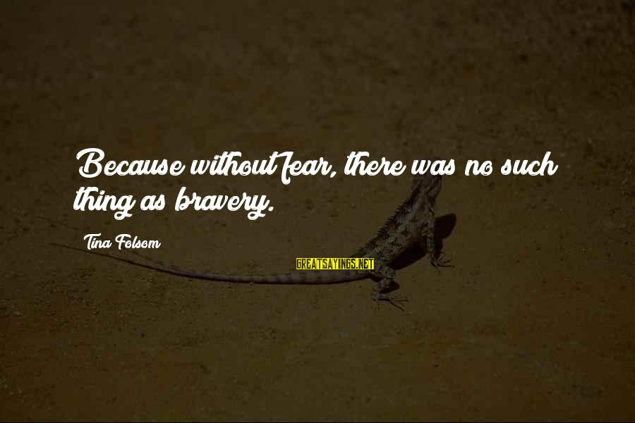 Tina Folsom Sayings By Tina Folsom: Because without fear, there was no such thing as bravery.