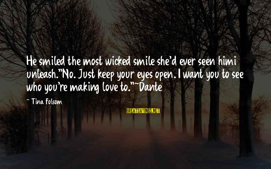 """Tina Folsom Sayings By Tina Folsom: He smiled the most wicked smile she'd ever seen himi unleash.""""No. Just keep your eyes"""