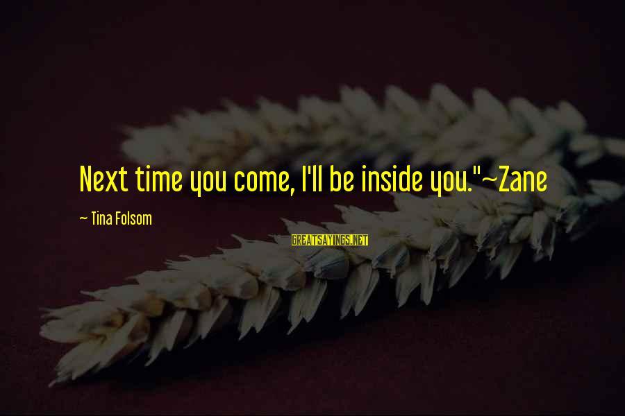 "Tina Folsom Sayings By Tina Folsom: Next time you come, I'll be inside you.""~Zane"
