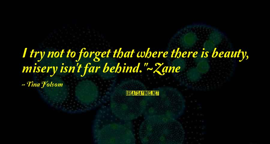 """Tina Folsom Sayings By Tina Folsom: I try not to forget that where there is beauty, misery isn't far behind.""""~Zane"""