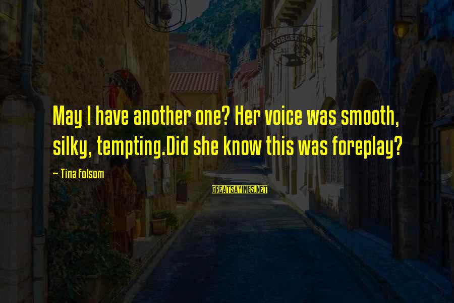 Tina Folsom Sayings By Tina Folsom: May I have another one? Her voice was smooth, silky, tempting.Did she know this was