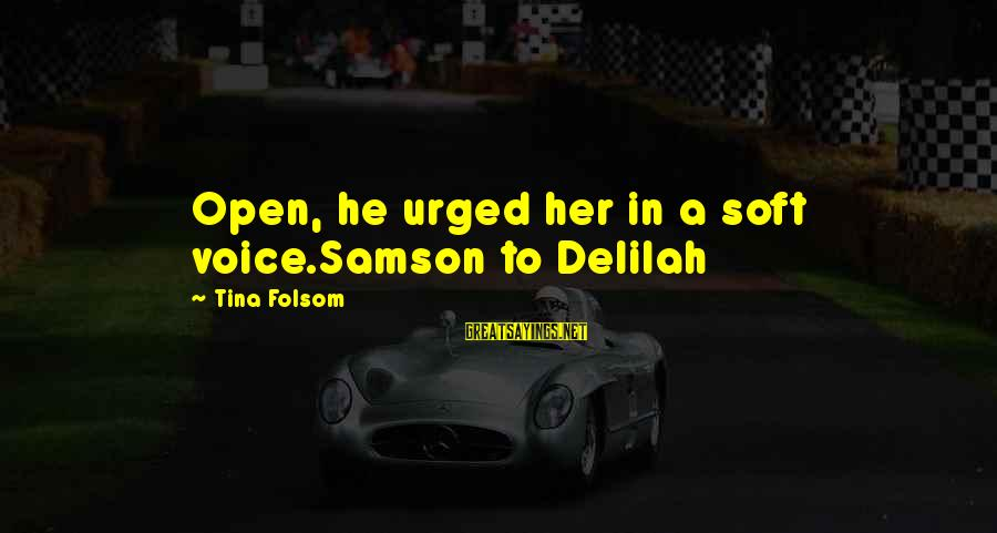Tina Folsom Sayings By Tina Folsom: Open, he urged her in a soft voice.Samson to Delilah