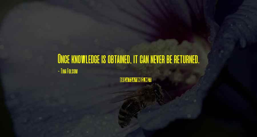 Tina Folsom Sayings By Tina Folsom: Once knowledge is obtained, it can never be returned.