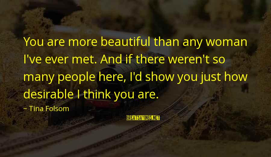 Tina Folsom Sayings By Tina Folsom: You are more beautiful than any woman I've ever met. And if there weren't so