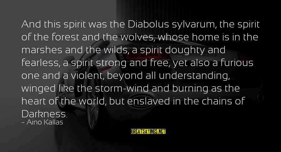Tindwyl's Sayings By Aino Kallas: And this spirit was the Diabolus sylvarum, the spirit of the forest and the wolves,