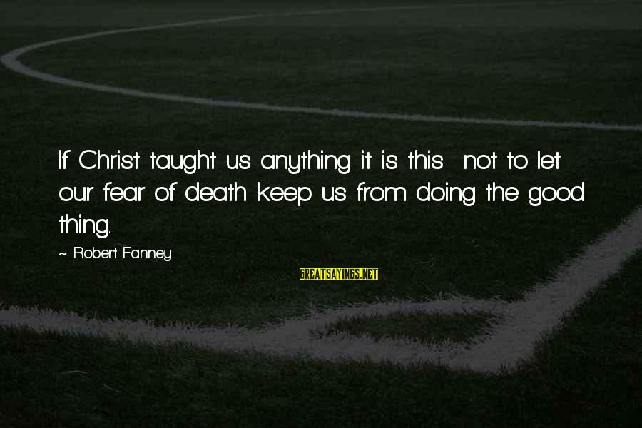 Tindwyl's Sayings By Robert Fanney: If Christ taught us anything it is this not to let our fear of death