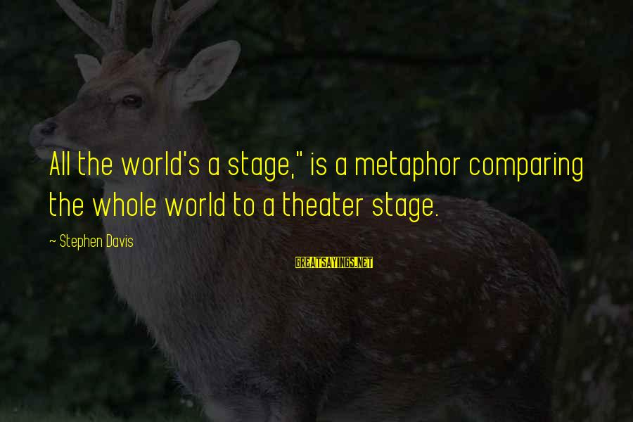 "Tindwyl's Sayings By Stephen Davis: All the world's a stage,"" is a metaphor comparing the whole world to a theater"