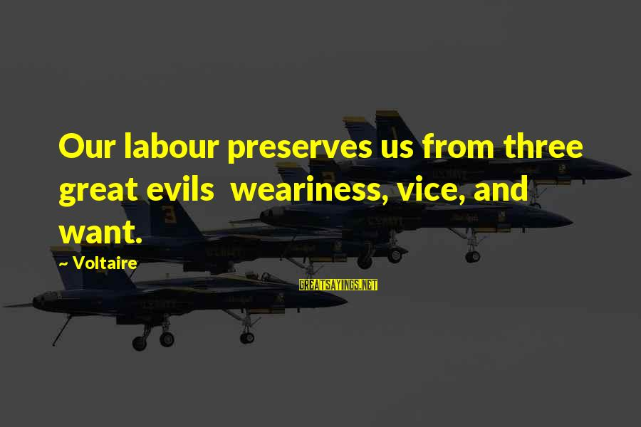 Tine Thing Helseth Sayings By Voltaire: Our labour preserves us from three great evils weariness, vice, and want.
