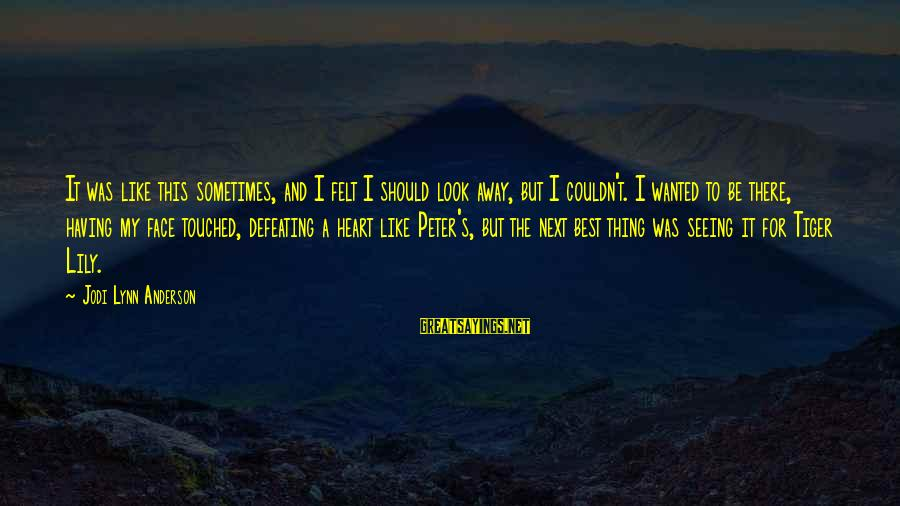 Tinkerbell Love Sayings By Jodi Lynn Anderson: It was like this sometimes, and I felt I should look away, but I couldn't.
