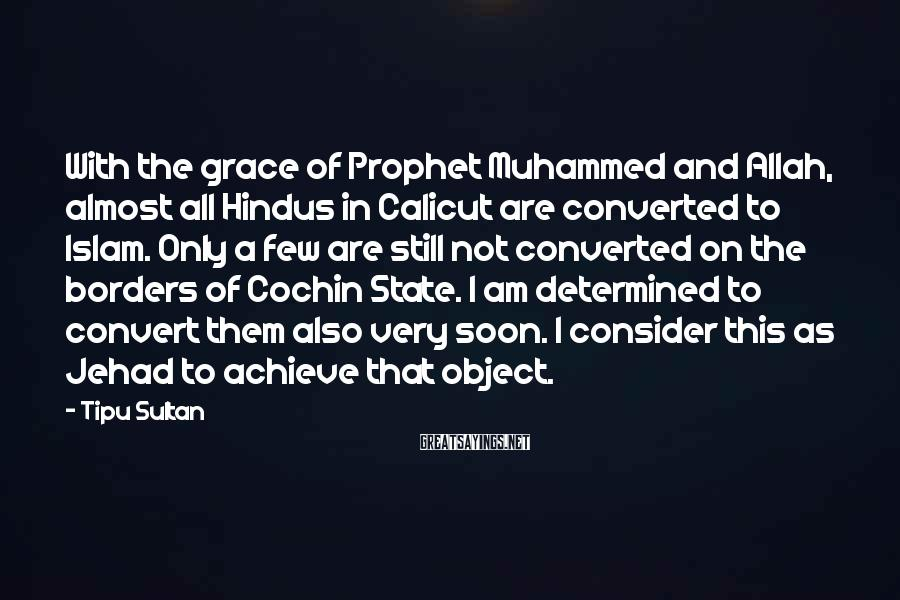 Tipu Sultan Sayings: With the grace of Prophet Muhammed and Allah, almost all Hindus in Calicut are converted