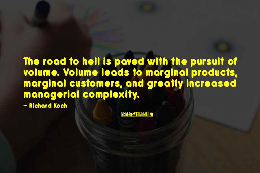 Tired Of Proving Sayings By Richard Koch: The road to hell is paved with the pursuit of volume. Volume leads to marginal