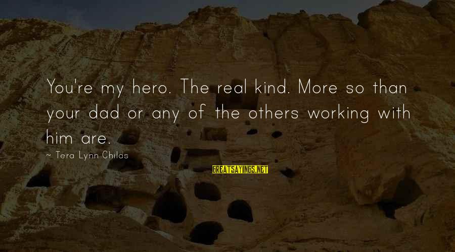 Tired Of Proving Sayings By Tera Lynn Childs: You're my hero. The real kind. More so than your dad or any of the