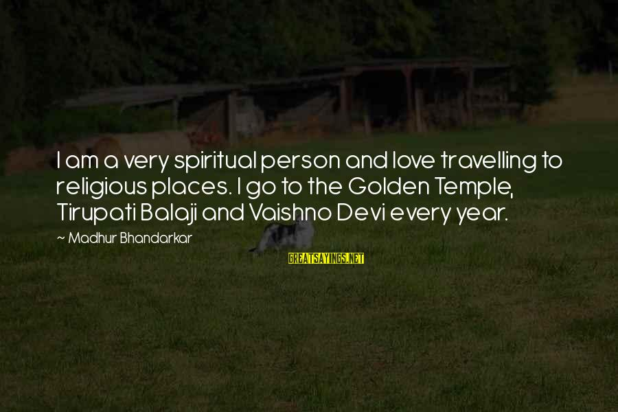 Tirupati Balaji Sayings By Madhur Bhandarkar: I am a very spiritual person and love travelling to religious places. I go to