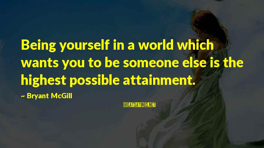 Tis A Memoir Sayings By Bryant McGill: Being yourself in a world which wants you to be someone else is the highest
