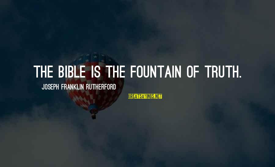 Tis A Memoir Sayings By Joseph Franklin Rutherford: The Bible is the fountain of truth.