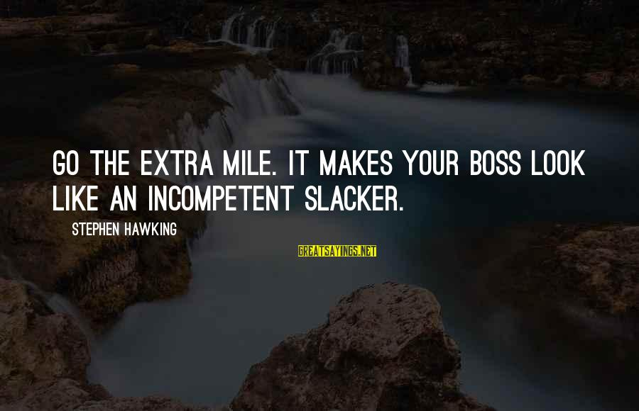 Tis A Memoir Sayings By Stephen Hawking: Go the extra mile. It makes your boss look like an incompetent slacker.
