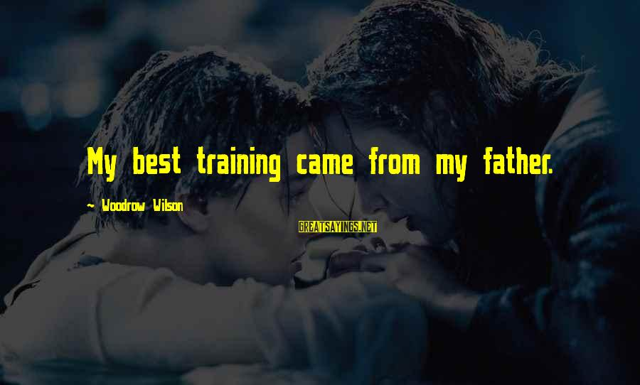 Tis A Memoir Sayings By Woodrow Wilson: My best training came from my father.