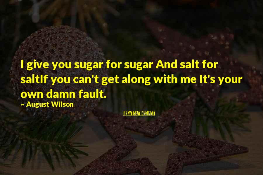 Tithe And Offering Sayings By August Wilson: I give you sugar for sugar And salt for saltIf you can't get along with