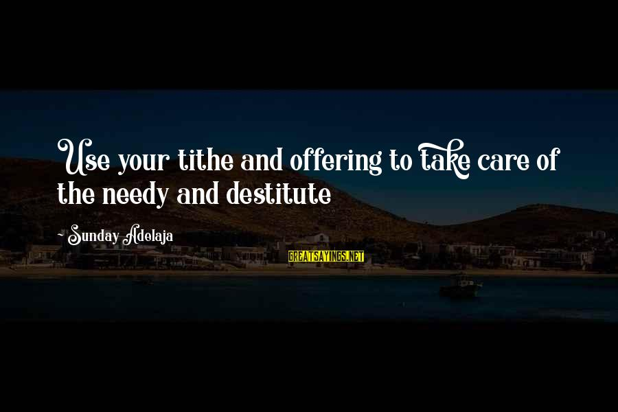 Tithe And Offering Sayings By Sunday Adelaja: Use your tithe and offering to take care of the needy and destitute