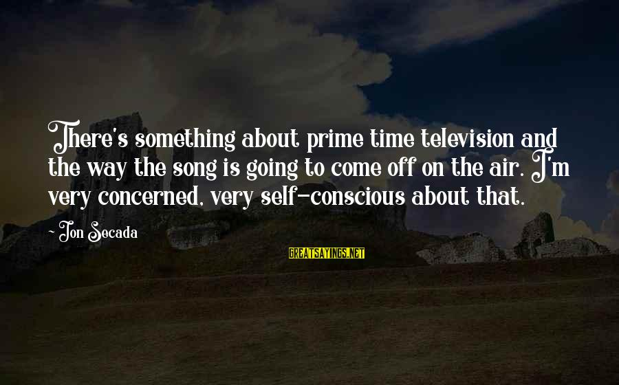 Tlaloc Sayings By Jon Secada: There's something about prime time television and the way the song is going to come