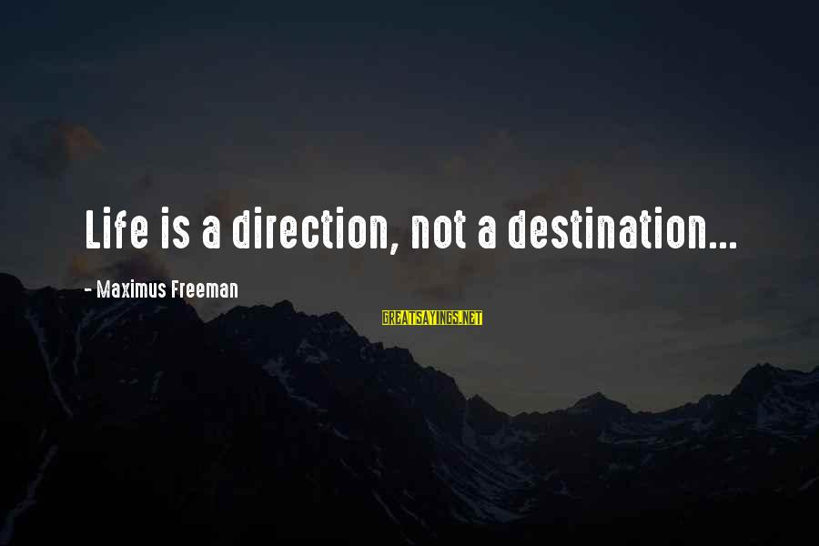 Tlaloc Sayings By Maximus Freeman: Life is a direction, not a destination...