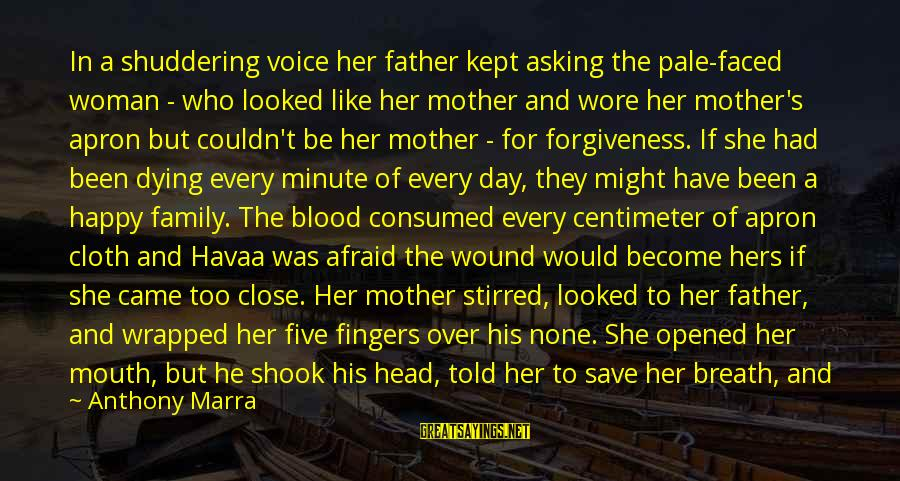 To Be A Good Mother Sayings By Anthony Marra: In a shuddering voice her father kept asking the pale-faced woman - who looked like