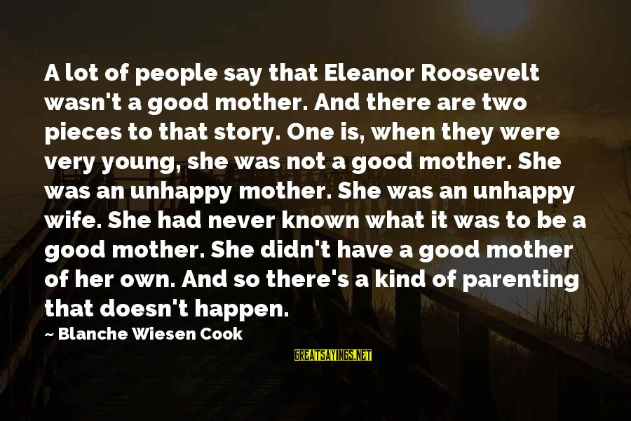 To Be A Good Mother Sayings By Blanche Wiesen Cook: A lot of people say that Eleanor Roosevelt wasn't a good mother. And there are