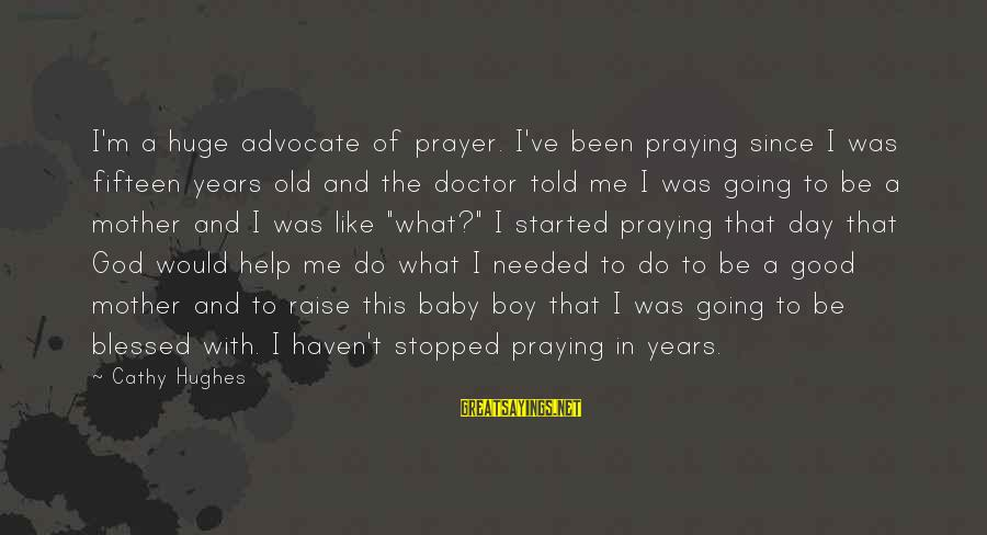 To Be A Good Mother Sayings By Cathy Hughes: I'm a huge advocate of prayer. I've been praying since I was fifteen years old