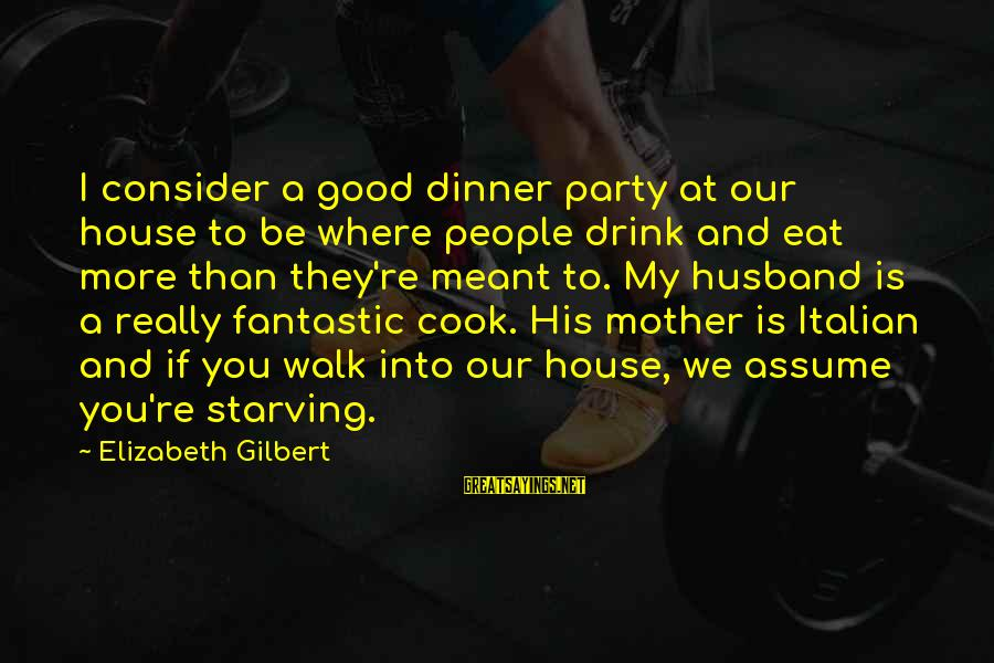 To Be A Good Mother Sayings By Elizabeth Gilbert: I consider a good dinner party at our house to be where people drink and