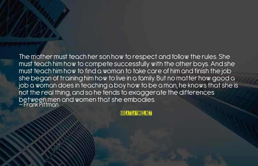 To Be A Good Mother Sayings By Frank Pittman: The mother must teach her son how to respect and follow the rules. She must