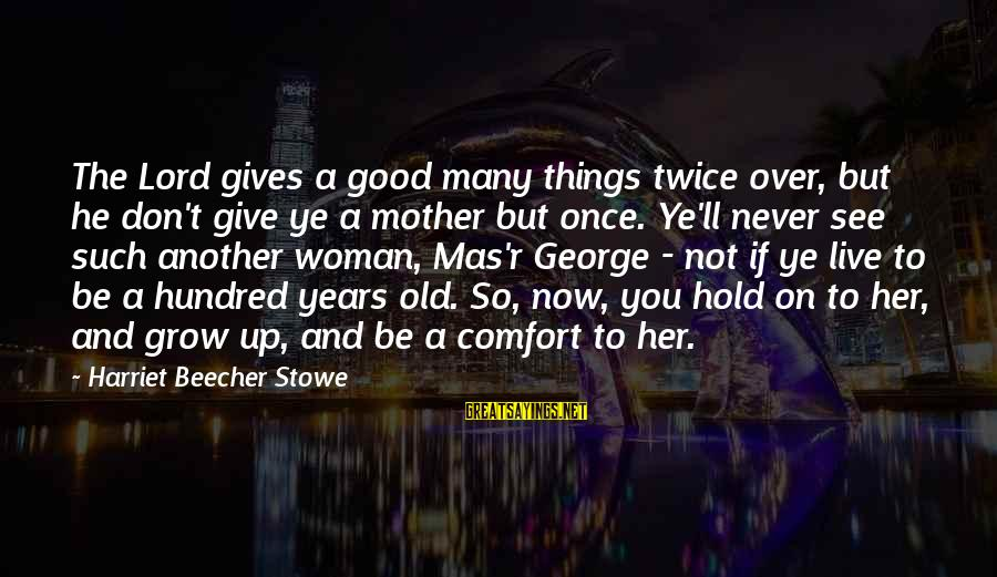 To Be A Good Mother Sayings By Harriet Beecher Stowe: The Lord gives a good many things twice over, but he don't give ye a