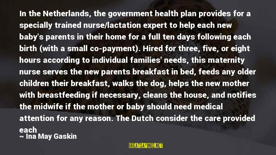 To Be A Good Mother Sayings By Ina May Gaskin: In the Netherlands, the government health plan provides for a specially trained nurse/lactation expert to