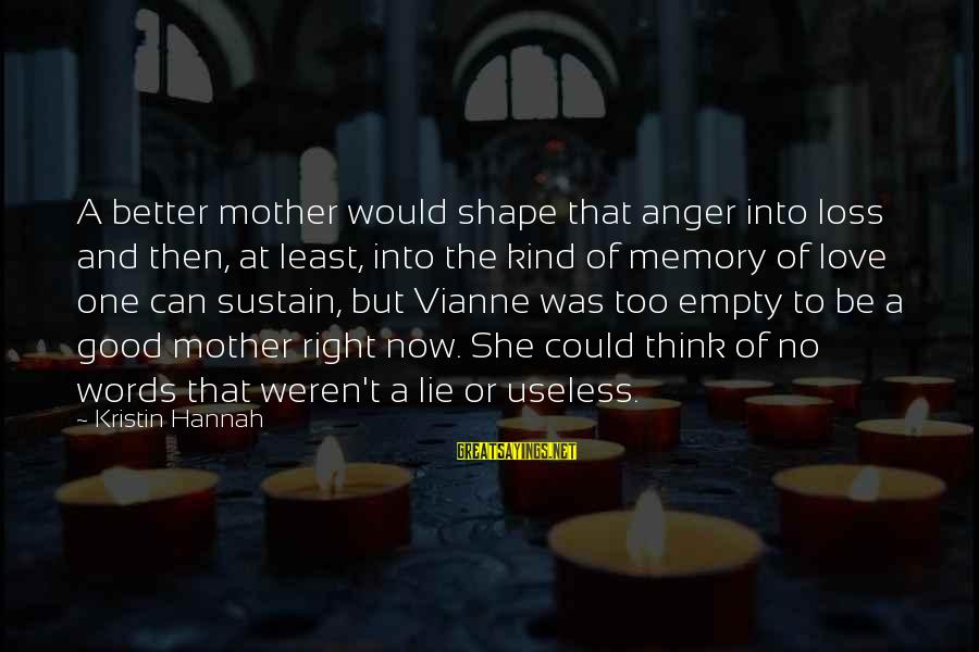 To Be A Good Mother Sayings By Kristin Hannah: A better mother would shape that anger into loss and then, at least, into the