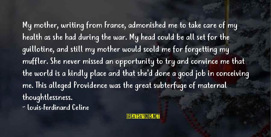 To Be A Good Mother Sayings By Louis-Ferdinand Celine: My mother, writing from France, admonished me to take care of my health as she