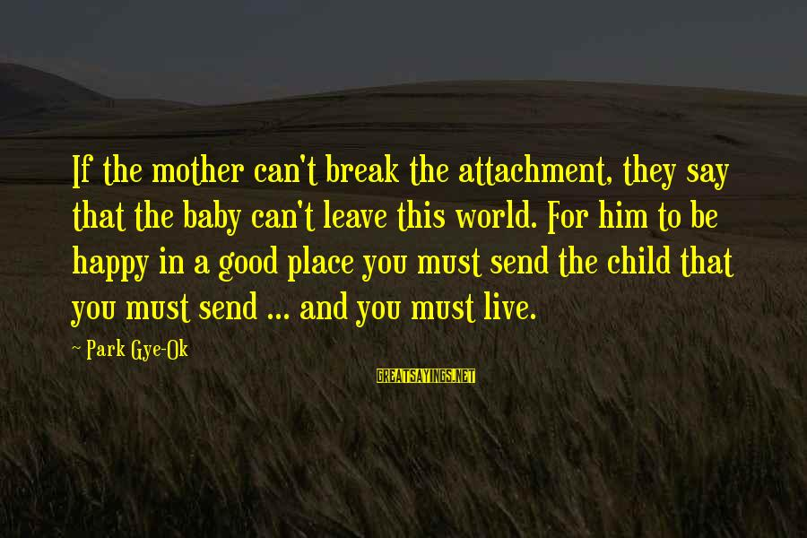 To Be A Good Mother Sayings By Park Gye-Ok: If the mother can't break the attachment, they say that the baby can't leave this