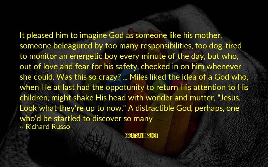 To Be A Good Mother Sayings By Richard Russo: It pleased him to imagine God as someone like his mother, someone beleagured by too