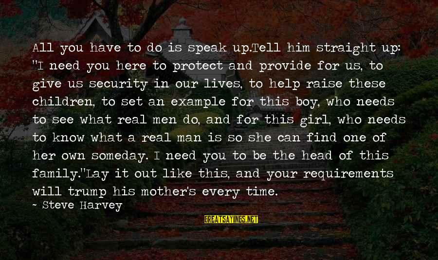 """To Be A Good Mother Sayings By Steve Harvey: All you have to do is speak up.Tell him straight up: """"I need you here"""