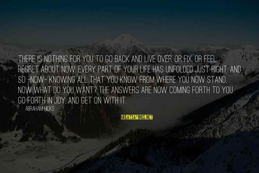 To Get Over It Sayings By Abraham Hicks: There is nothing for you to go back and live over, or fix, or feel
