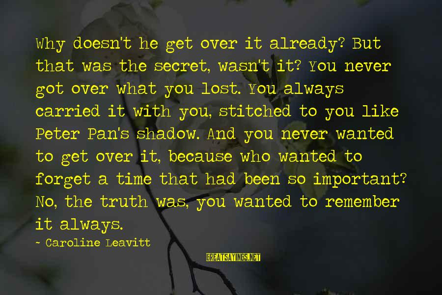 To Get Over It Sayings By Caroline Leavitt: Why doesn't he get over it already? But that was the secret, wasn't it? You