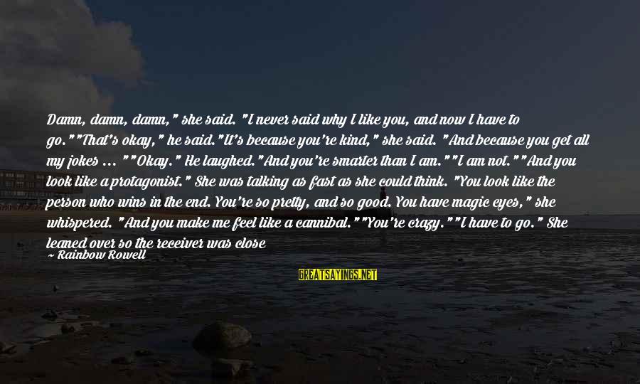 "To Get Over It Sayings By Rainbow Rowell: Damn, damn, damn,"" she said. ""I never said why I like you, and now I"