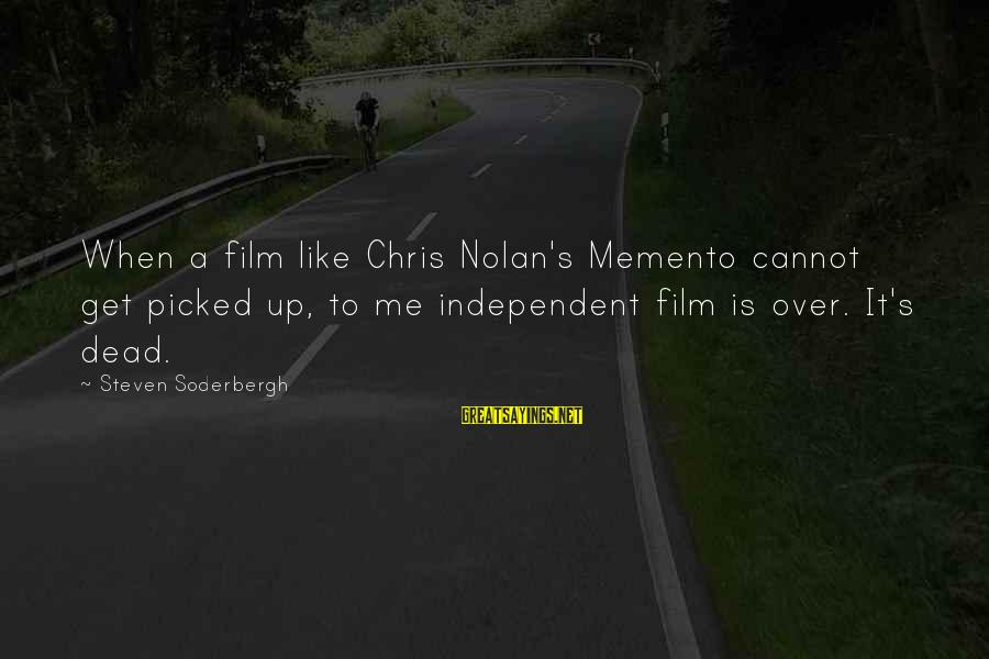 To Get Over It Sayings By Steven Soderbergh: When a film like Chris Nolan's Memento cannot get picked up, to me independent film