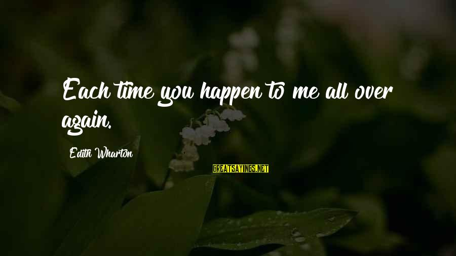 To Love You Sayings By Edith Wharton: Each time you happen to me all over again.