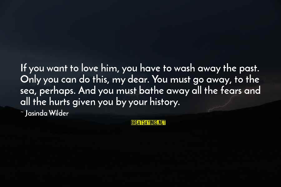 To Love You Sayings By Jasinda Wilder: If you want to love him, you have to wash away the past. Only you