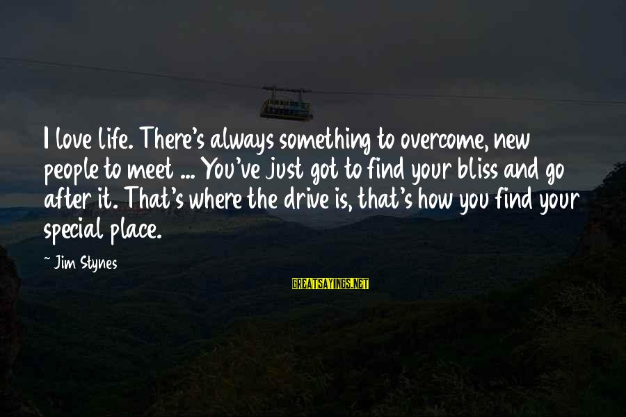 To Love You Sayings By Jim Stynes: I love life. There's always something to overcome, new people to meet ... You've just